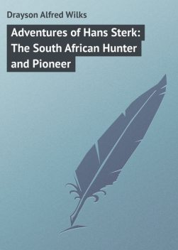 Adventures of Hans Sterk / The South African Hunter and Pioneer, Alfred Wilks Drayson