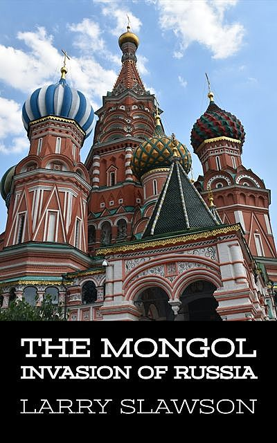 The Mongol Invasion of Russia, Larry Slawson