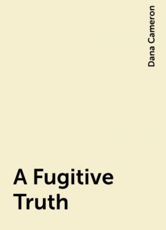 A Fugitive Truth, Dana Cameron