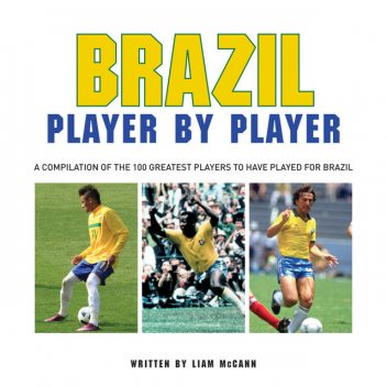 Brazil Player by Player, Liam McCann