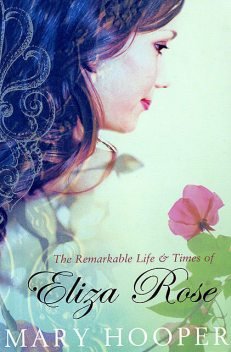 The Remarkable Life and Times of Eliza Rose, Mary Hooper