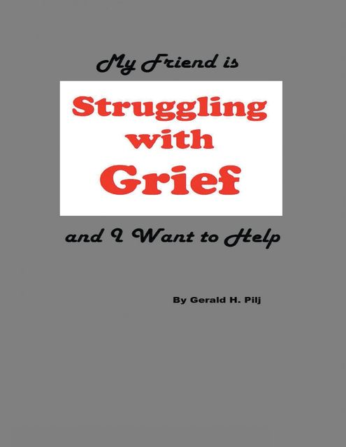 My Friend Is Struggling With Grief and I Want to Help, Gerald H.Pilj