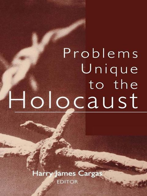 Problems Unique to the Holocaust, Harry James Cargas