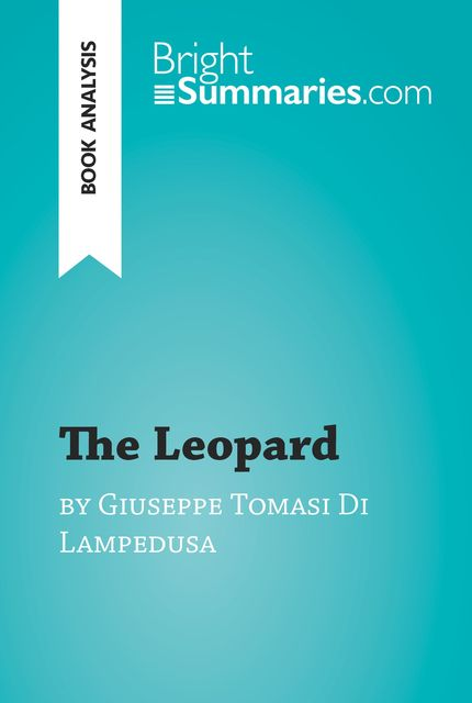 The Leopard by Giuseppe Tomasi Di Lampedusa (Book Analysis), Bright Summaries