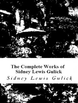 The Complete Works of Sidney Lewis Gulick, Sidney Lewis Gulick