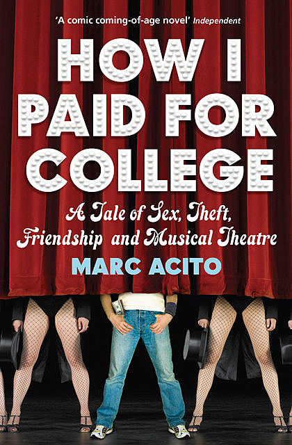 How I Paid for College: A Novel of Sex, Theft, Friendship and Musical Theater, Marc Acito