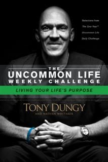 Uncommon Life Weekly Challenge – Living Your Life's Purpose, Tony Dungy