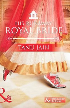 His Runaway Royal Bride, Tanu Jain