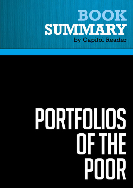 Summary of Portfolios of the Poor: How the World's Poor Live on $2 a Day – Daryl Collins, Jonathan Morduch, Stuart Rutherford, and Orlanda Ruthven, Capitol Reader