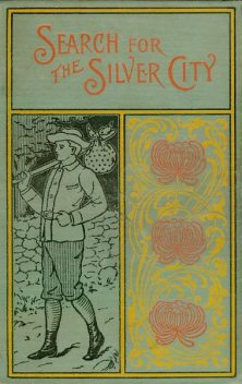 The Search for the Silver City / A Tale of Adventure in Yucatan, James Otis