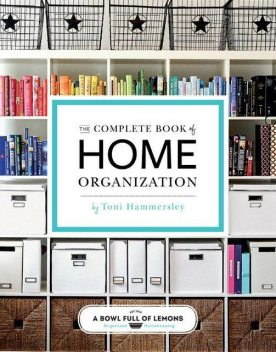 The Complete Book of Home Organization: 200+ Tips and Projects, Toni Hammersley