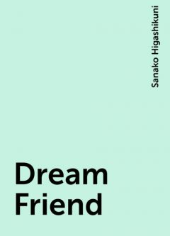 Dream Friend, Sanako Higashikuni