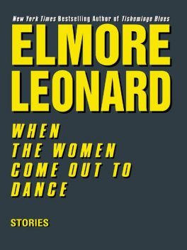 When the Women Come out to Dance, Elmore Leonard