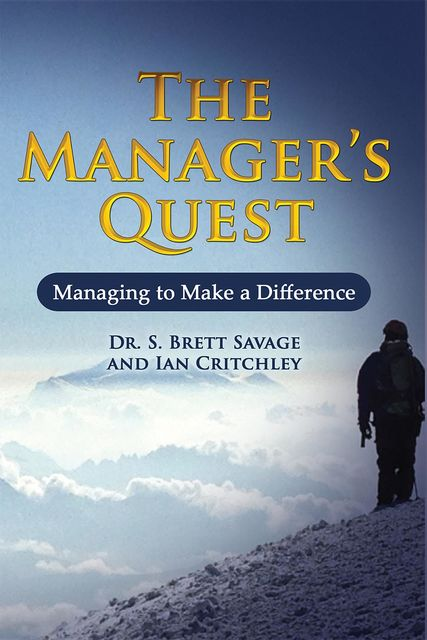 The Managers Quest: Managing to Make a Difference, Ian Critchley, S.Brett Savage