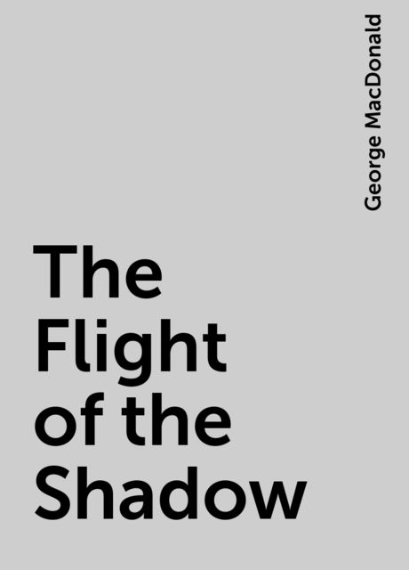 The Flight of the Shadow, George MacDonald