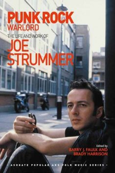 Punk Rock Warlord: the Life and Work of Joe Strummer, Barry J.Faulk