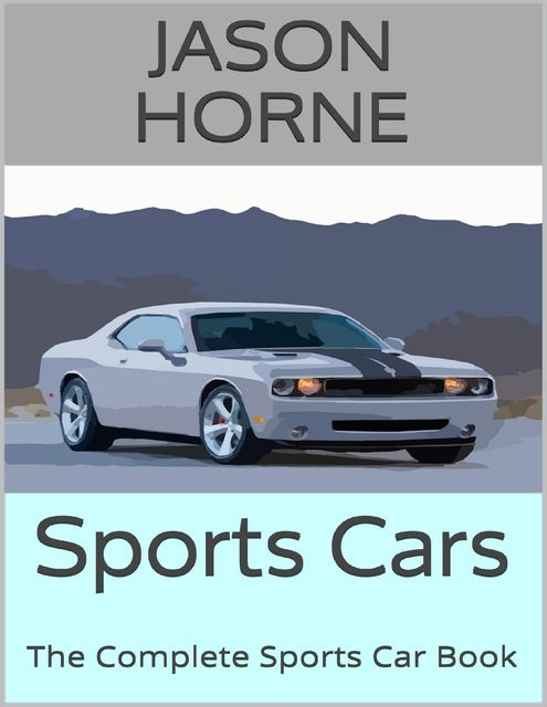 Sports Cars: The Complete Sports Car Book, Jason Horne