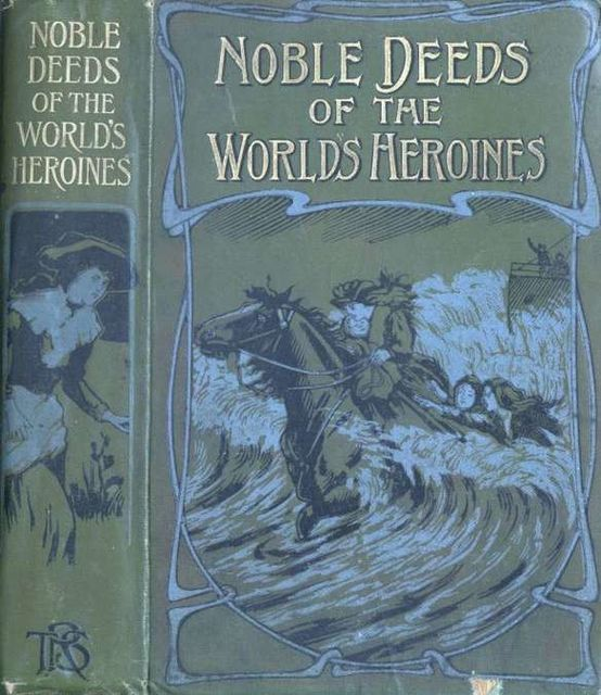 Noble Deeds of the World's Heroines, Henry Charles Moore
