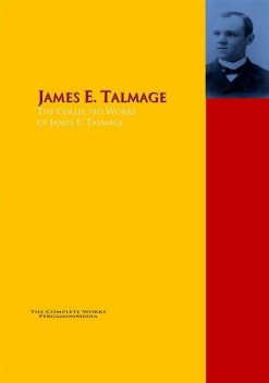 The Collected Works of James E. Talmage, James E.Talmage