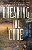 Breaking the Code Leader Guide Revised Edition, Bruce M. Metzger