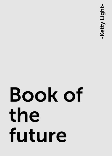 Book of the future, -Ketty Light-