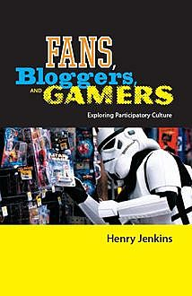 Fans, Bloggers, and Gamers, Henry Jenkins