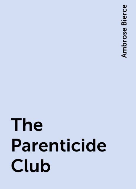 The Parenticide Club, Ambrose Bierce