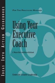 Using Your Executive Coach, Karen Kirkland, Wayne Hart