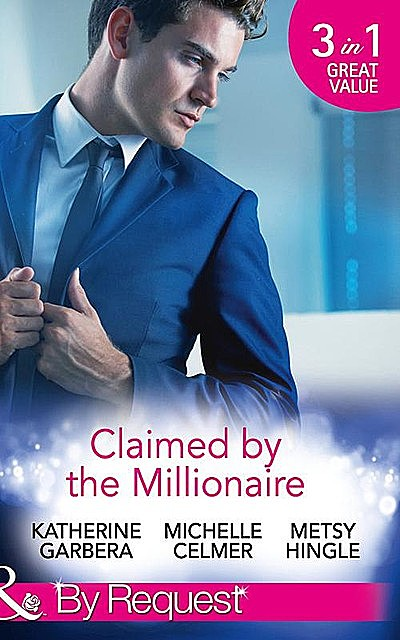 Claimed by the Millionaire, Katherine Garbera, Metsy Hingle, Michelle Celmer