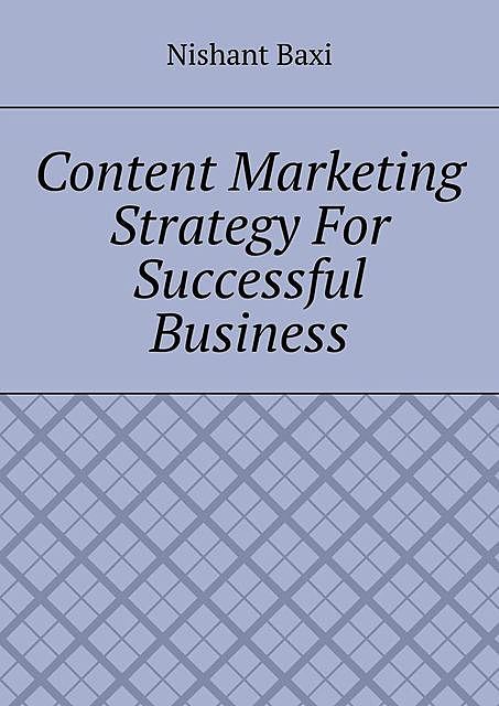 Content Marketing Strategy For Successful Business, Nishant Baxi