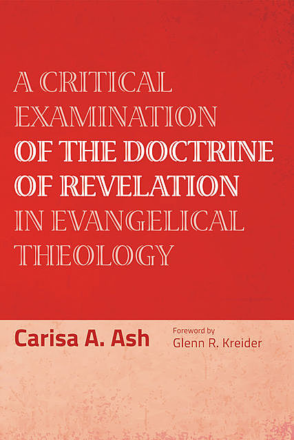 A Critical Examination of the Doctrine of Revelation in Evangelical Theology, Carisa A. Ash