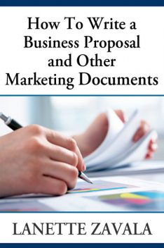 How To Write a Business Proposal and Other Marketing Documents, Lanette Zavala