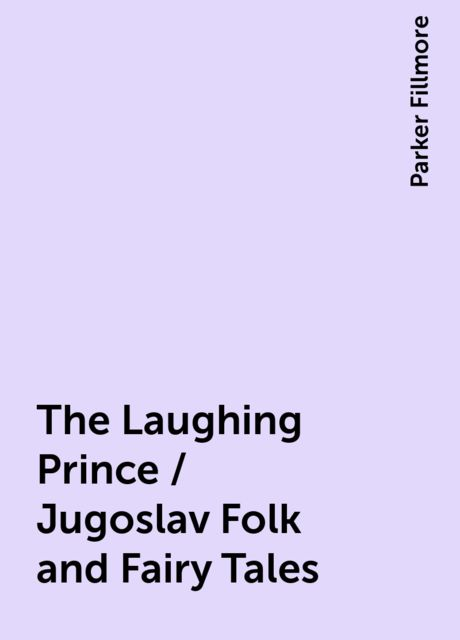The Laughing Prince / Jugoslav Folk and Fairy Tales, Parker Fillmore
