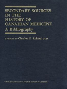 Secondary Sources in the History of Canadian Medicine, Charles Roland