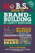 No B.S. Guide to Brand-Building by Direct Response, Dan Kennedy