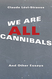 We Are All Cannibals, Claude Lévi-Strauss