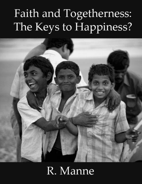 Faith and Togetherness: The Keys to Happiness?, R Manne