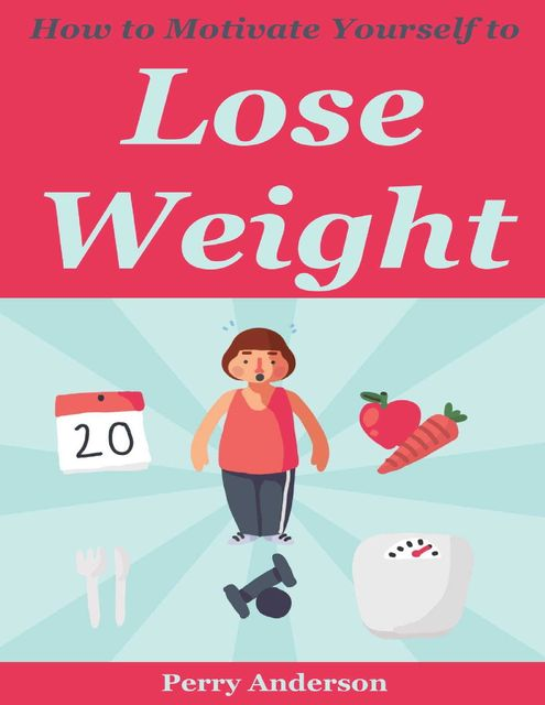 How to Motivate Yourself to Lose Weight, Perry Anderson