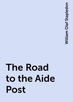 The Road to the Aide Post, William Olaf Stapledon
