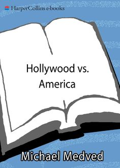 Hollywood vs. America, Michael Medved