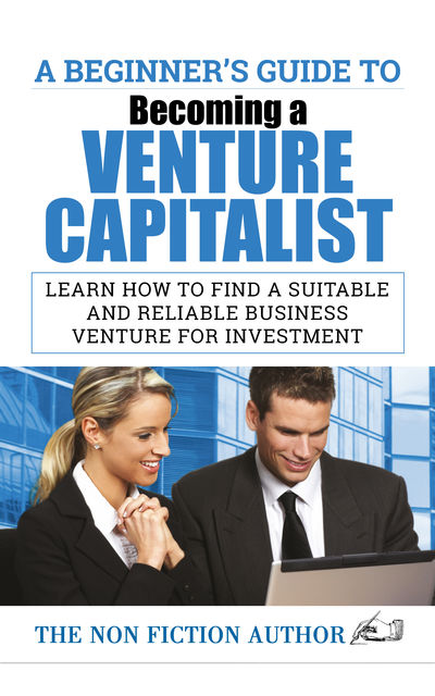 A Beginner's Guide to Becoming a Venture Capitalist, The Non Fiction Author