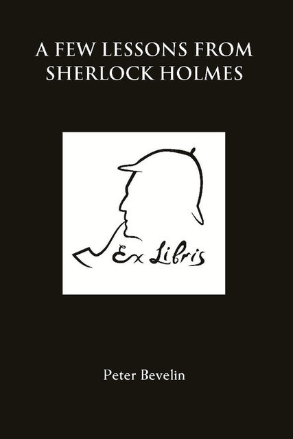 Few Lessons from Sherlock Holmes, Peter Bevlin