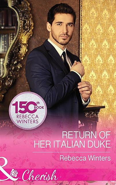 Return Of Her Italian Duke, Rebecca Winters