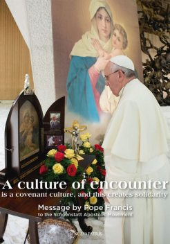 A culture of encounter. Message by Pope Francis to the Schoenstatt Apostolic Movement, Pope Francis