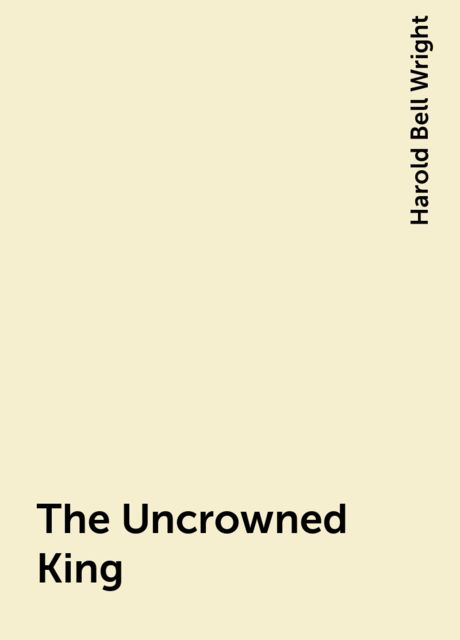 The Uncrowned King, Harold Bell Wright