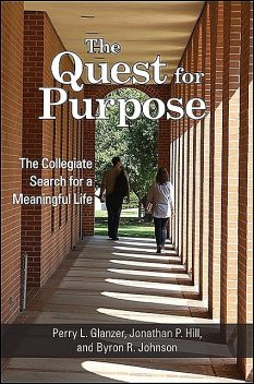 Quest for Purpose, The, Jonathan P. Hill, Perry L. Glanzer, Byron R. Johnson