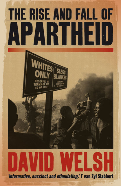 The Rise And Fall Of Apartheid, David Welsh