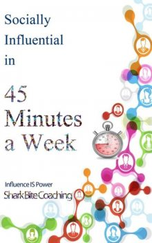 Socially Influential in 45 Minutes a Week, Cassandra Fenyk, Sh