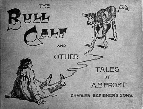 The Bull Calf, and Other Tales, A.B. Frost
