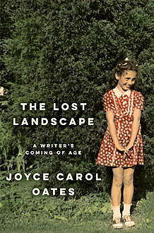 The Lost Landscape, Joyce Carol Oates